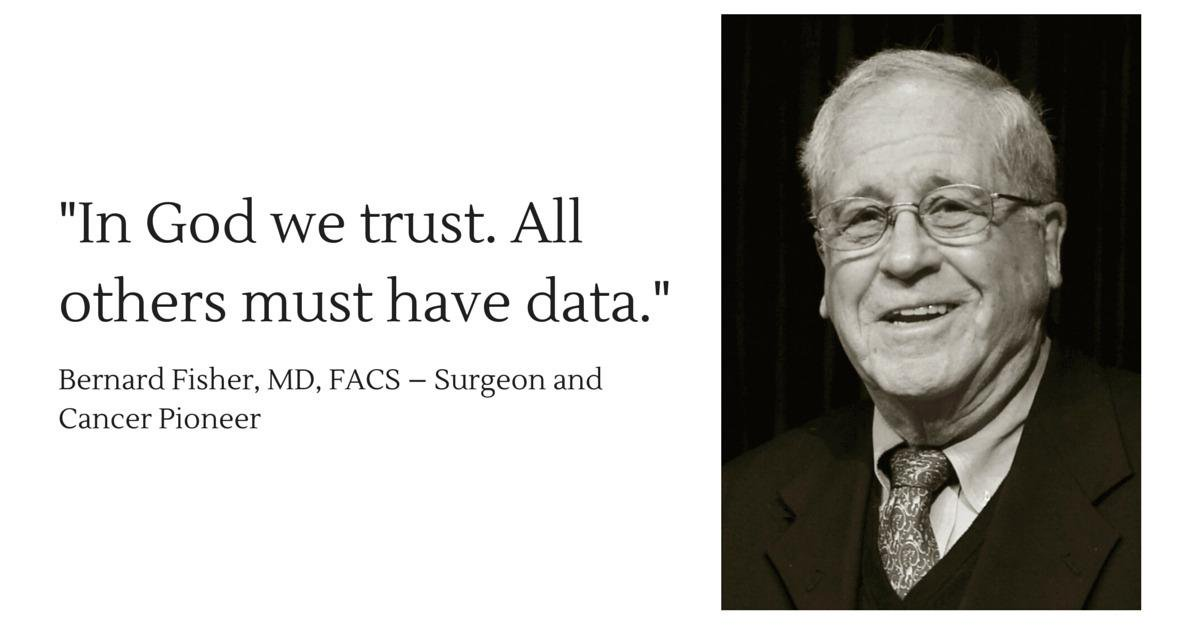 bernard fisher in god we trust all others must have data - Bernard Fisher, father of breast surgery, turns 100 this month